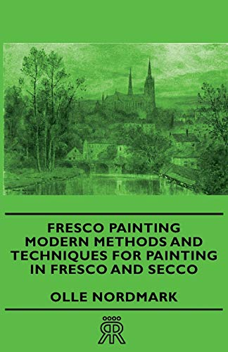 Fresco Painting - Modern Methods And Techniques For Painting In Fresco And Secco By Olle Nordmark