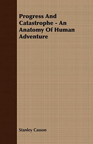 Progress And Catastrophe - An Anatomy Of Human Adventure By Stanley Casson