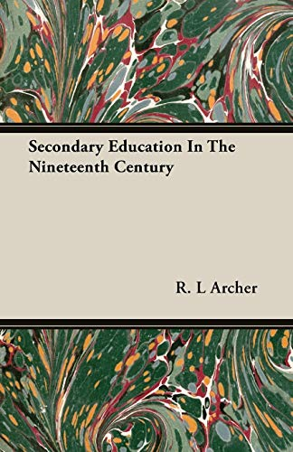 Secondary Education In The Nineteenth Century By R. L Archer