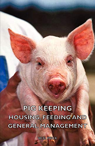 Pig Keeping - Housing, Feeding and General Management By W.D. Peck