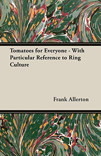 Tomatoes for Everyone - With Particular Reference To Ring Culture By Frank, W. Allerton