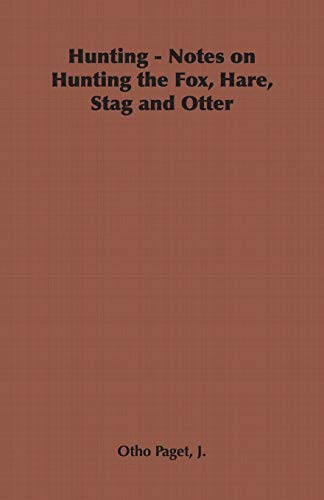 Hunting - Notes on Hunting the Fox, Hare, Stag and Otter By J., Otho Paget