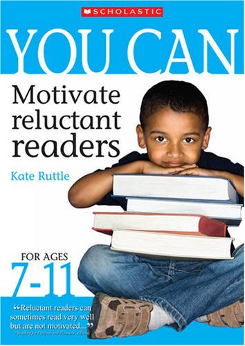 You Can Motivate Reluctant Readers for Ages 7-11 By Kate Ruttle