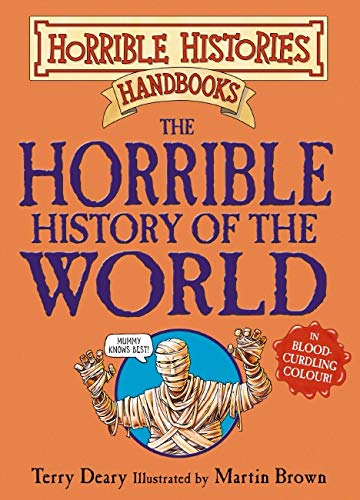 The Horrible History of the World (Horrible Histories Handbooks) By Terry Deary
