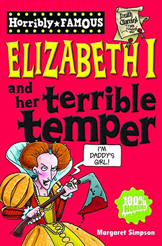 Horribly Famous: Elizabeth and Her Terrible Temper By Margaret Simpson