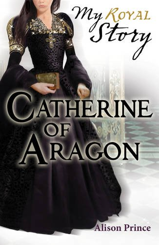 Catherine of Aragon By Alison Prince