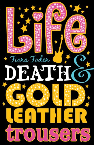 Life Death and Gold Leather Trousers By Fiona Foden
