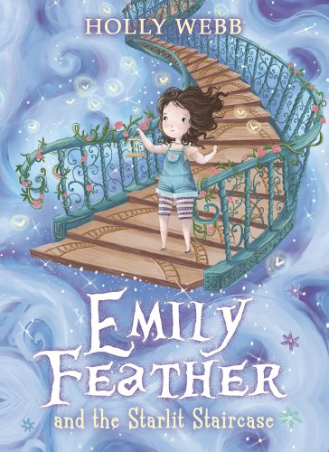 Emily Feather and the Starlit Staircase By Holly Webb