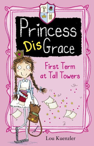 First Term at Tall Towers (Princess DisGrace) By Lou Kuenzler