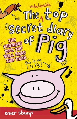 The Unbelievable Top Secret Diary of Pig by Emer Stamp