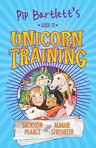 Pip Bartlett's Guide to Unicorn Training By Jackson Pearce