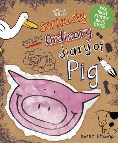 Seriously Extraordinary Diary of Pig By Emer Stamp