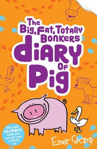 The (big, fat, totally bonkers) Diary of Pig By Emer Stamp