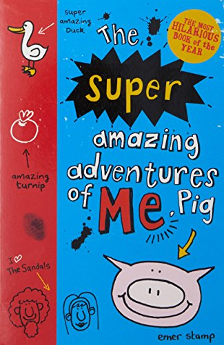 The Super Amazing Adventures of Me, Pig by Emer Stamp