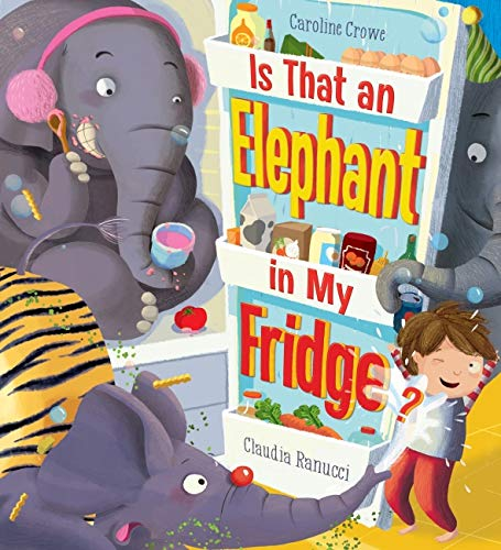 Is That an Elephant in My Fridge? By Claudia Ranucci
