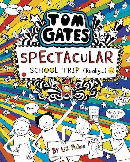 Tom Gates: Spectacular School Trip (Really.) Tom Gates: Spectacular School Trip (Really.) By Liz Pichon