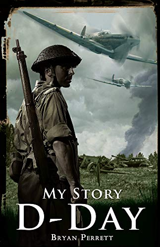 My Story: D-Day By Bryan Perrett