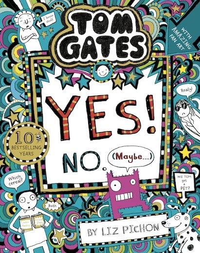 Tom Gates: Tom Gates:Yes! No. (Maybe...) By Liz Pichon