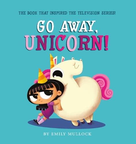 Go Away, Unicorn! By Emily Mullock