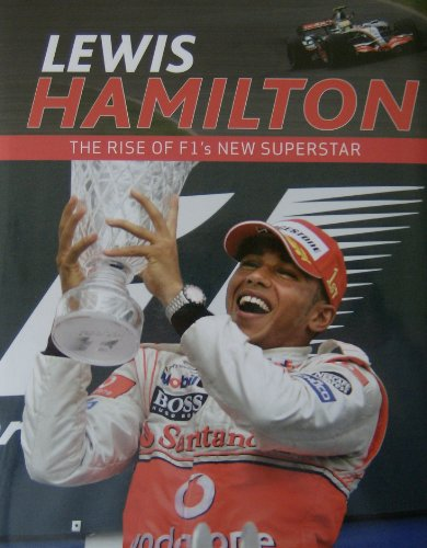 Lewis Hamilton - The rise of F1's new Superstar By Adrian Clarke Iain Spragg
