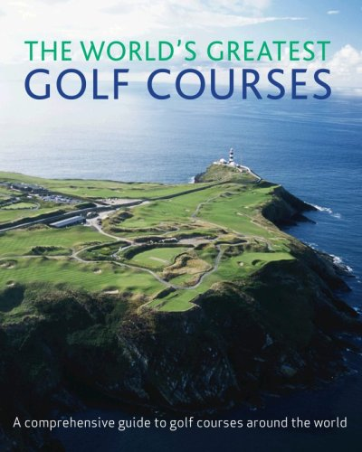 The World's Greatest Golf Courses by