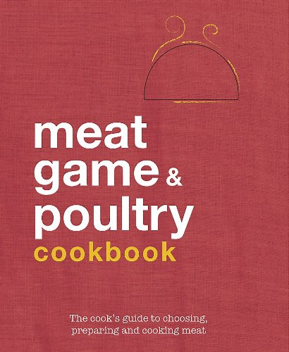Meat, Poultry and Game Cookbook By Parragon Books