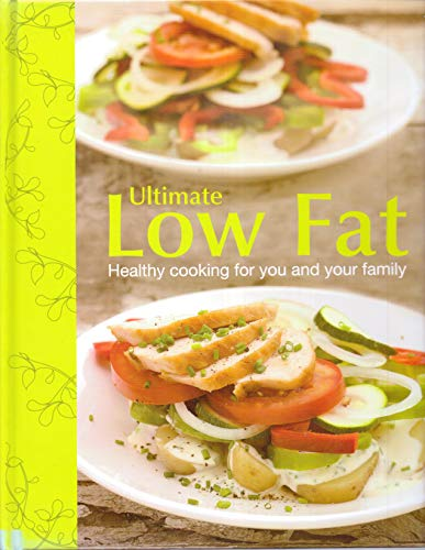 Ultimate Low Fat: Healthy Cooking for Your Family By Parragon Books