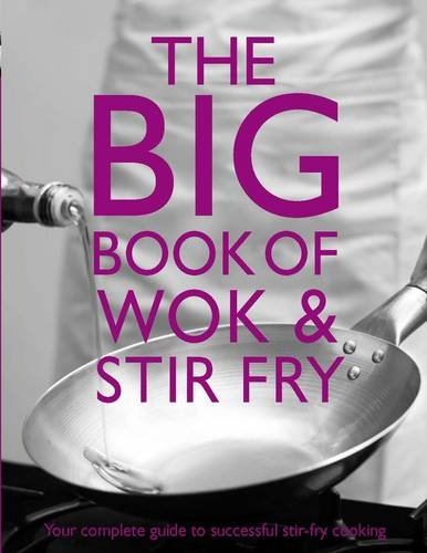 The Big Book of Wok and Stir Fry by