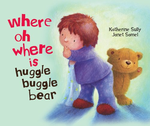 Where O Where Is Huggle Bear? By Katharine Sully