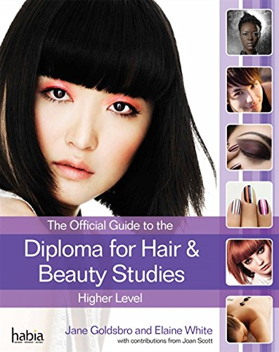 The Official Guide to the Diploma in Hair and Beauty Studies at Higher level By Jane Goldsbro