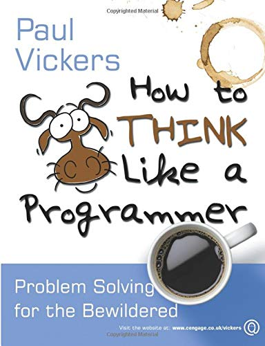 How to Think Like A Programmer By Paul Vickers (Northumbria University)