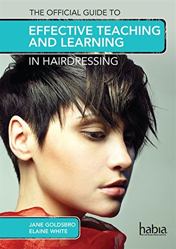 The Official Guide to Effective Teaching and Learning in Hairdressing By Jane Goldsbro (Director of Standards and Qualifications at the Hairdressing and Beauty Industry Authority (Habia))