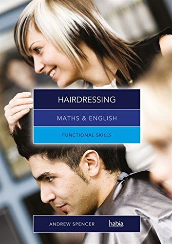 Maths & English for Hairdressing: Functional Skills By Andrew Spencer (teaches secondary education in New South Wales and South Australia.)
