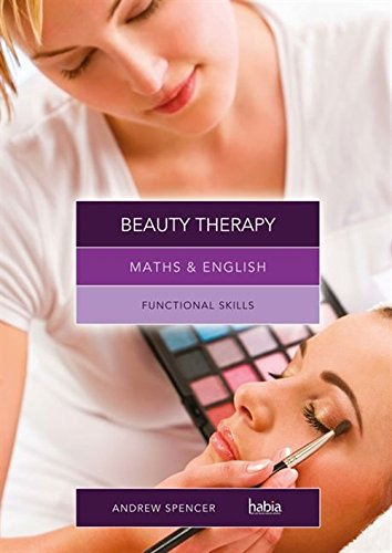 Maths & English for Beauty Therapy: Functional Skills By Andrew Spencer (teaches secondary education in New South Wales and South Australia.)