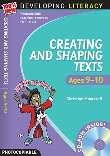 Creating and Shaping Texts: Ages 9-10 (100% New Developing Literacy) By Christine Moorcroft