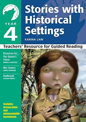 Yr 4 Stories with Historical Settings: Teachers' Resource for Guided Reading (White Wolves: Stories with Historical Settings) By Karina Law