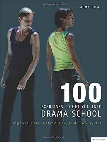 100 Exercises to Get You into Drama School: Improve Your Acting and Audition Skills By Jona Howl