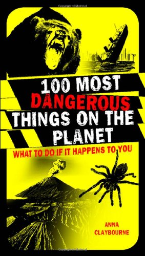 100 Most Dangerous Things on the Planet von Anna Claybourne