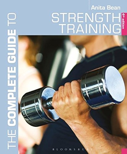 The Complete Guide to Strength Training (Complete Guides) By Anita Bean