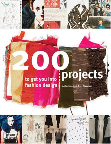 200 Projects to Get You into Fashion Design By Adrian Grandon