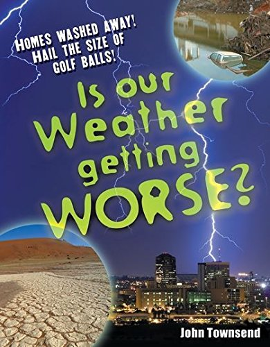 Is Our Weather Getting Worse?: Age 8-9, Above Average Readers (White Wolves Non Fiction) By John Townsend