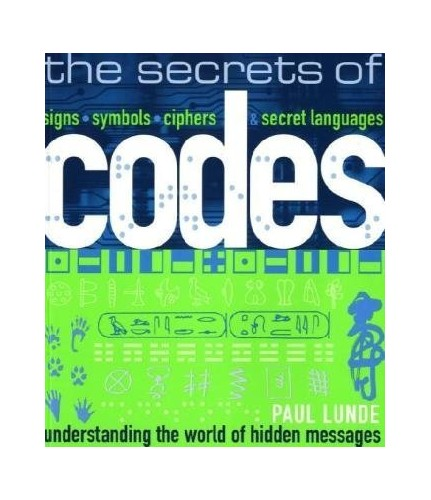 The Secrets of Codes: Understanding the World of Hidden Messages By Paul Lunde