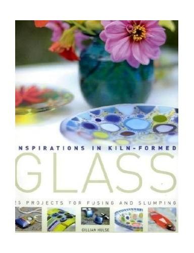 Inspirations in Kiln-formed Glass By Gillian Hulse
