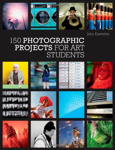 150 Photographic Projects for Art Students By John Easterby