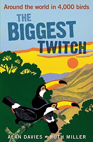 The Biggest Twitch: Around the World in 4,000 Birds by Alan Davies