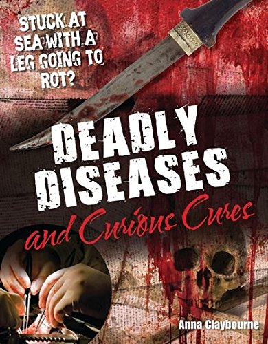 Deadly Diseases and Curious Cures: Age 9-10, Average Readers by Anna Claybourne