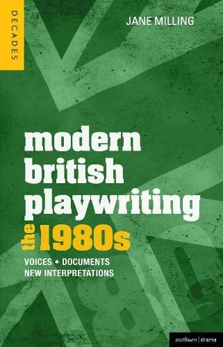 Modern British Playwriting: The 1980s By Dr. Jane Milling