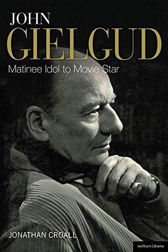 John Gielgud: Matinee Idol to Movie Star By Jonathan Croall
