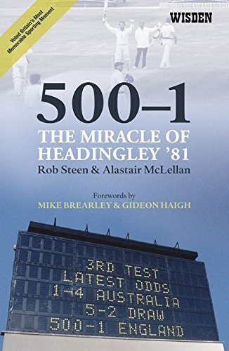 500-1:The Miracle of Headingley '81 By Rob Steen