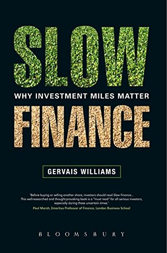 Slow Finance: Why Investment Miles Matter By Gervais Williams
